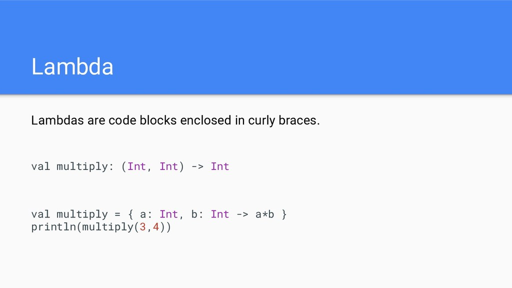Lambda Lambdas are code blocks enclosed in curl...