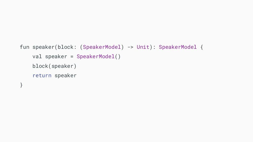 fun speaker(block: (SpeakerModel) -> Unit): Spe...
