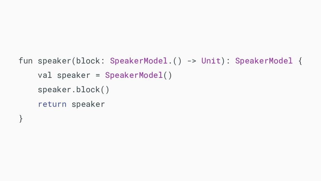 fun speaker(block: SpeakerModel.() -> Unit): Sp...