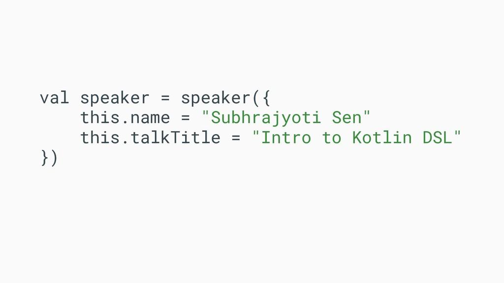 """val speaker = speaker({ this.name = """"Subhrajyot..."""
