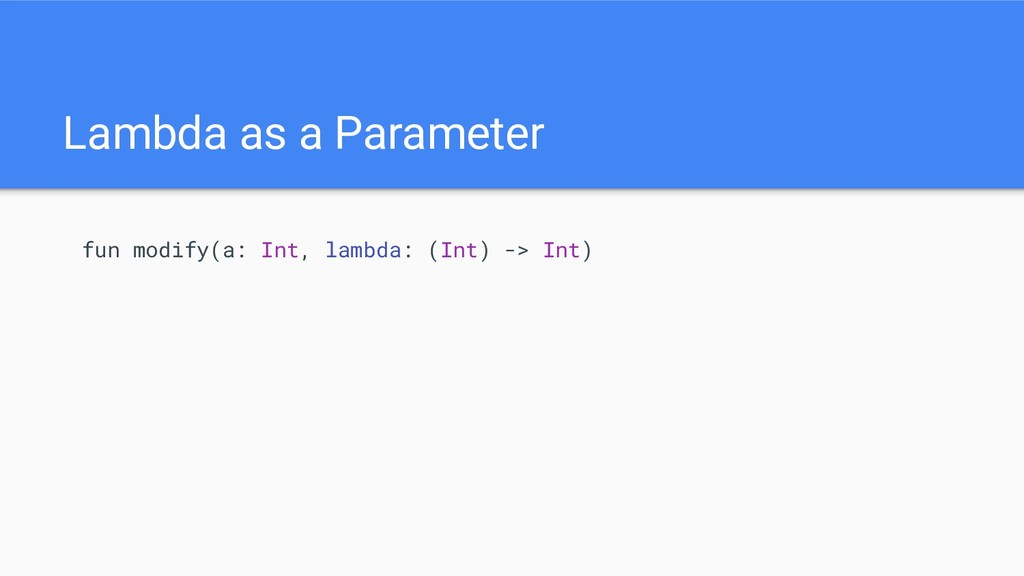 Lambda as a Parameter fun modify(a: Int, lambda...