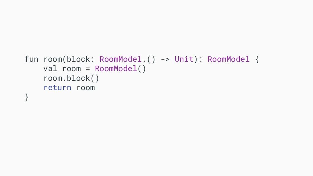 fun room(block: RoomModel.() -> Unit): RoomMode...