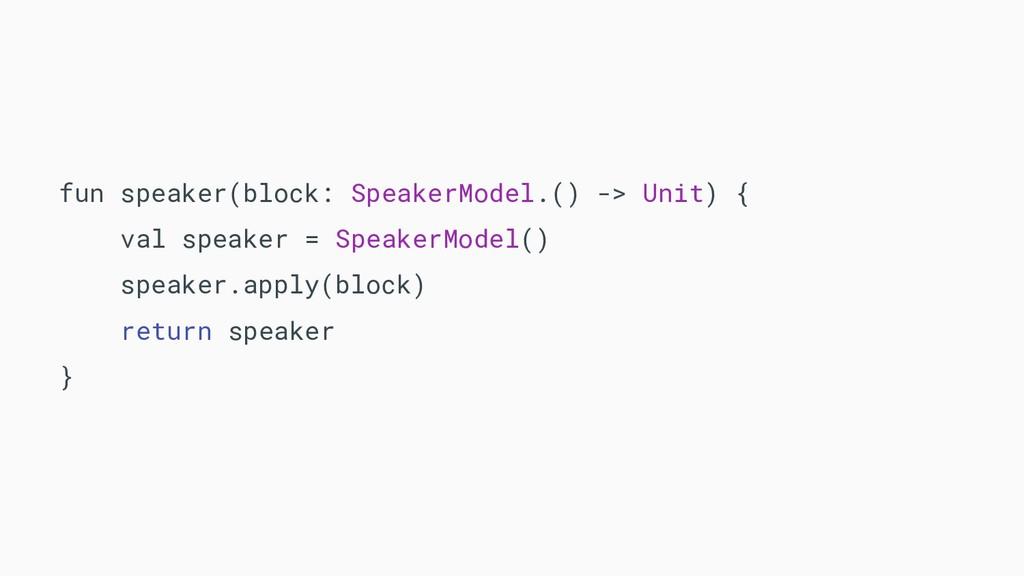 fun speaker(block: SpeakerModel.() -> Unit) { v...