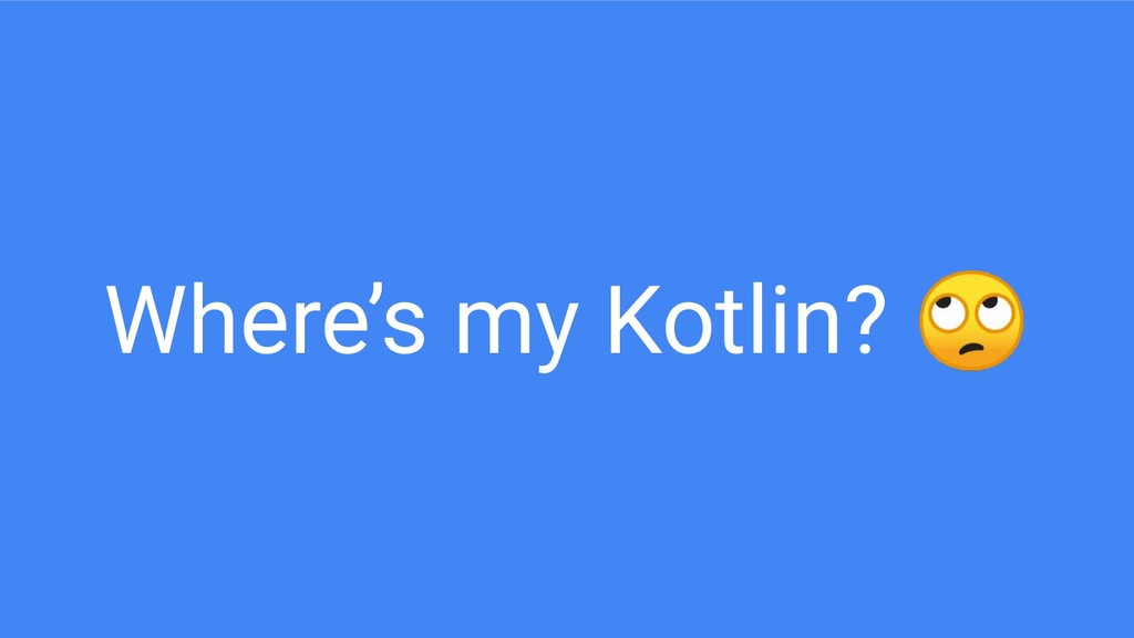 Where's my Kotlin?