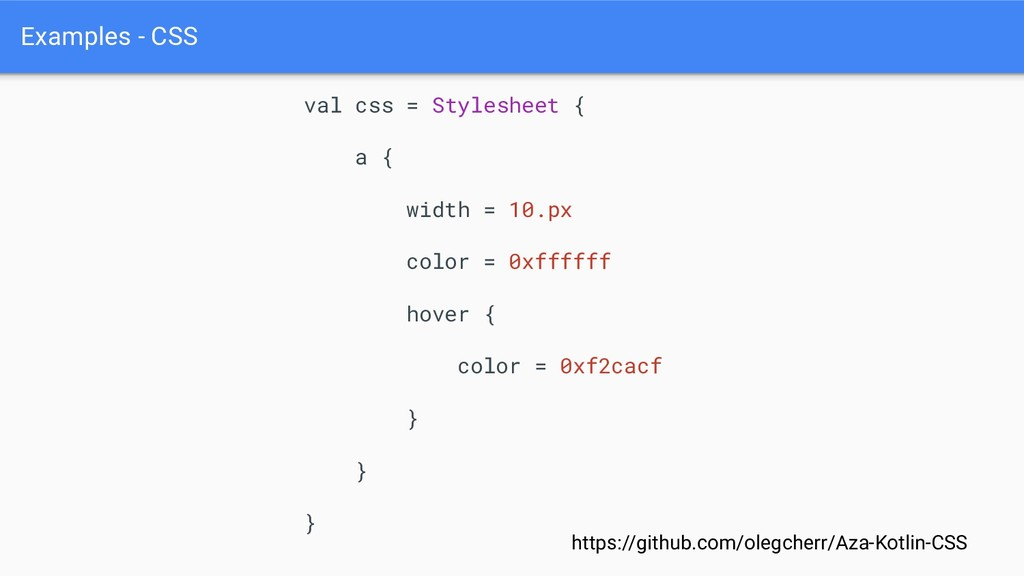 Examples - CSS val css = Stylesheet { a { width...