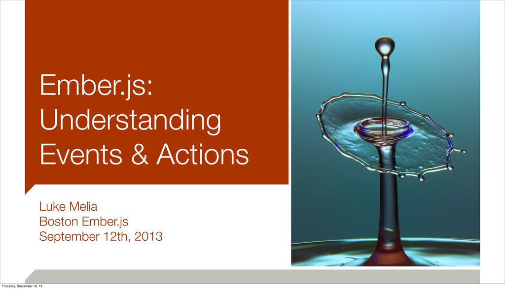 Ember.js: Understanding Events & Actions Luke M...