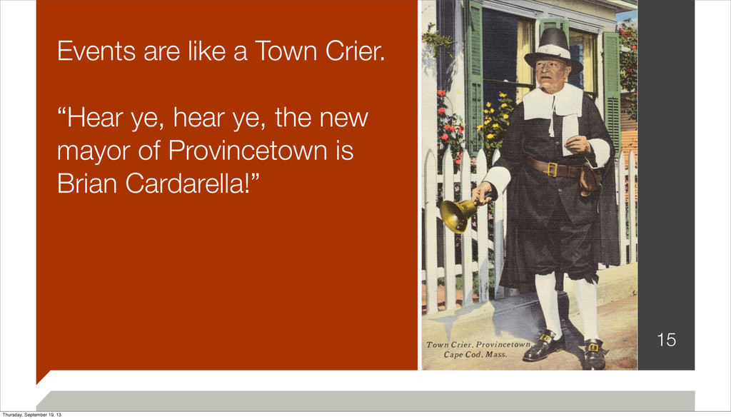 "Events are like a Town Crier. ""Hear ye, hear ye..."