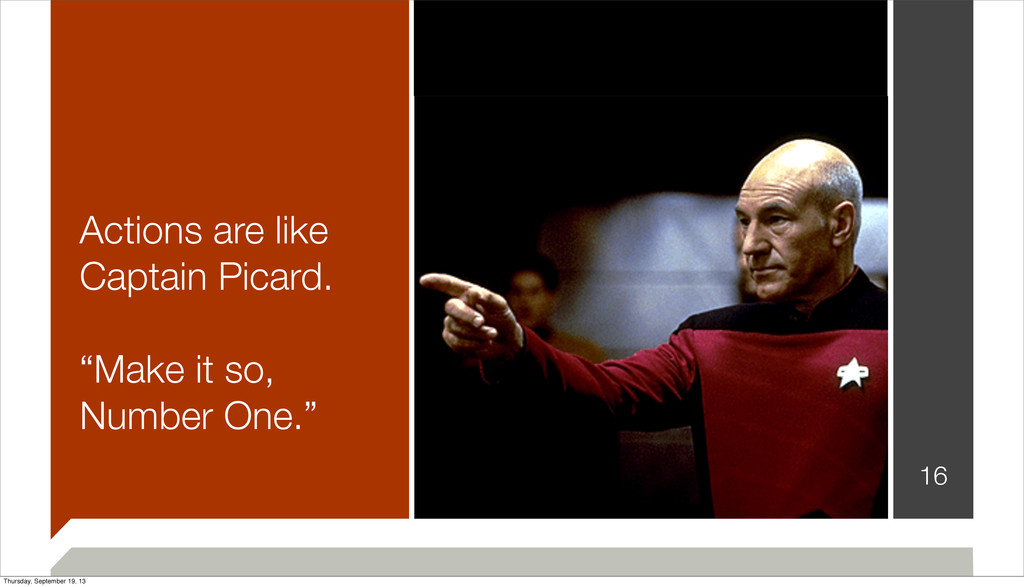 """Actions are like Captain Picard. """"Make it so, N..."""