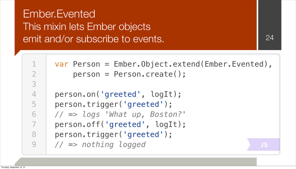 Ember.Evented This mixin lets Ember objects emi...