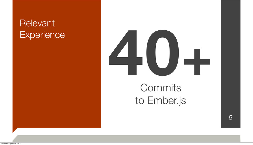 Relevant Experience 5 40+ Commits to Ember.js T...