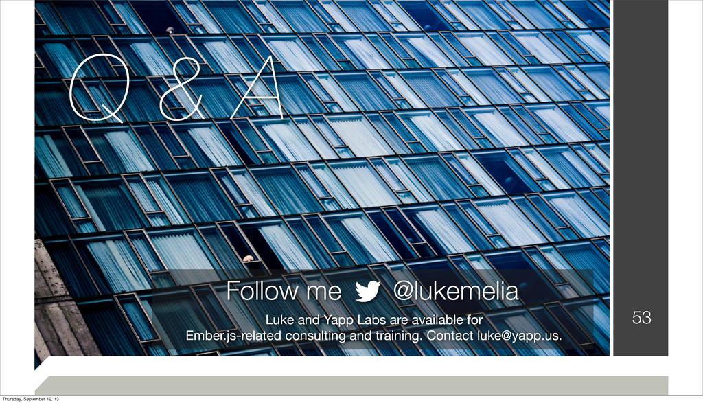 53 Follow me @lukemelia Luke and Yapp Labs are ...