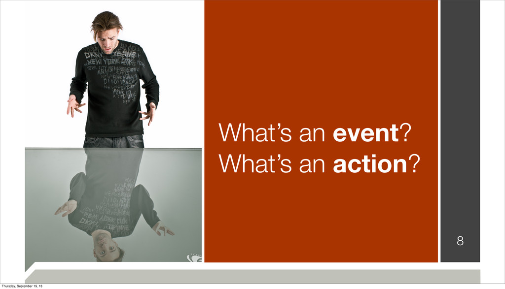 What's an event? What's an action? 8 Thursday, ...