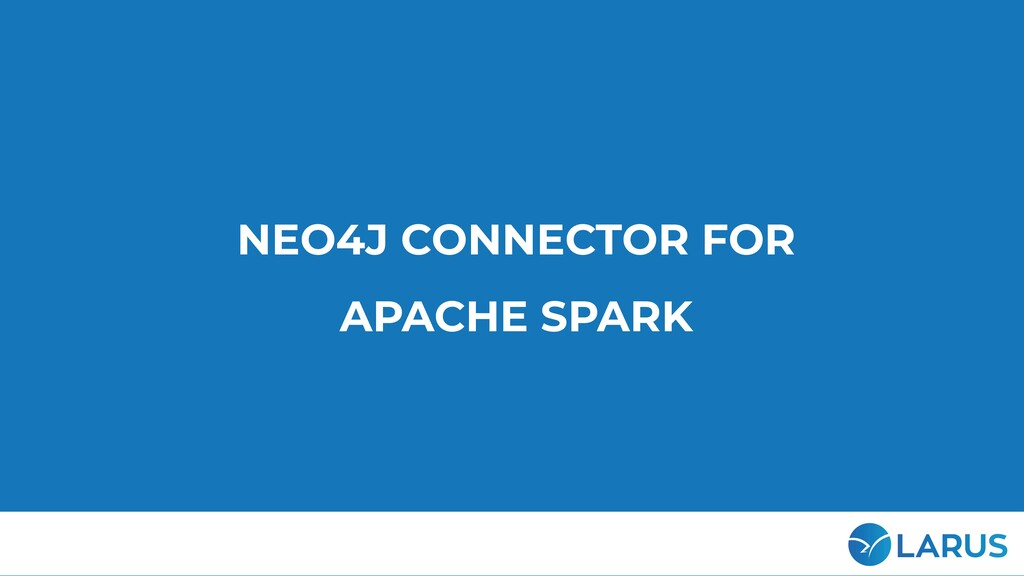 28 NEO4J CONNECTOR FOR APACHE SPARK