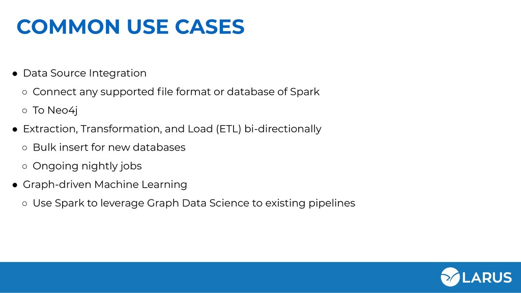 COMMON USE CASES ● Data Source Integration ○ Co...