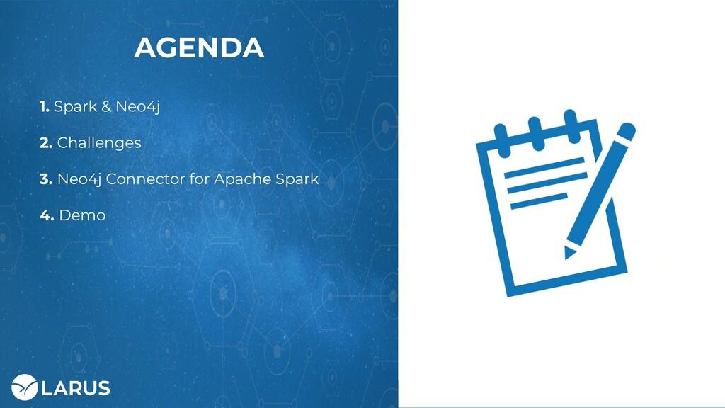 7 AGENDA 1. Spark & Neo4j 2. Challenges 3. Neo4...