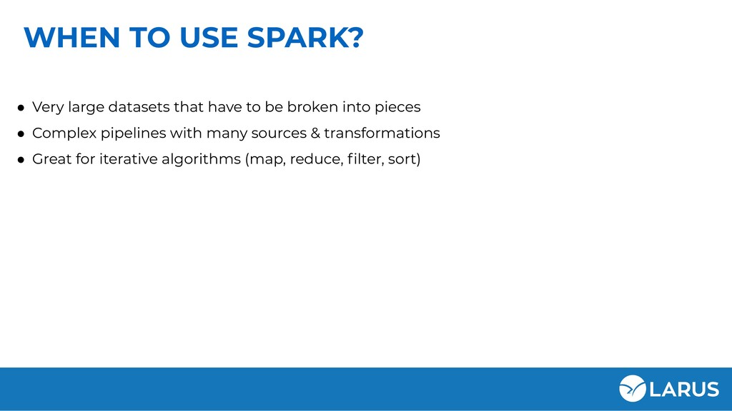 WHEN TO USE SPARK? ● Very large datasets that h...