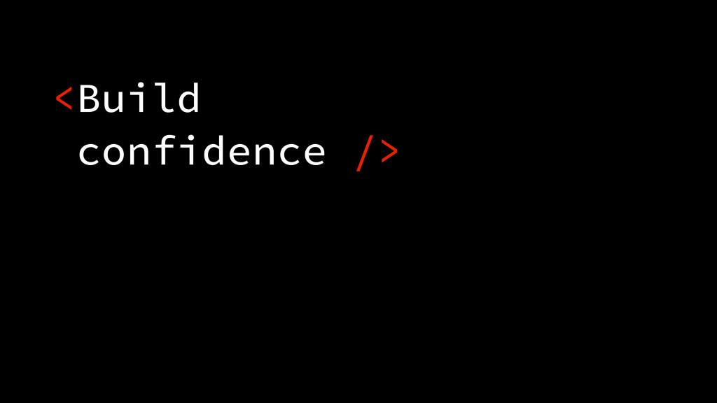 <Build confidence />
