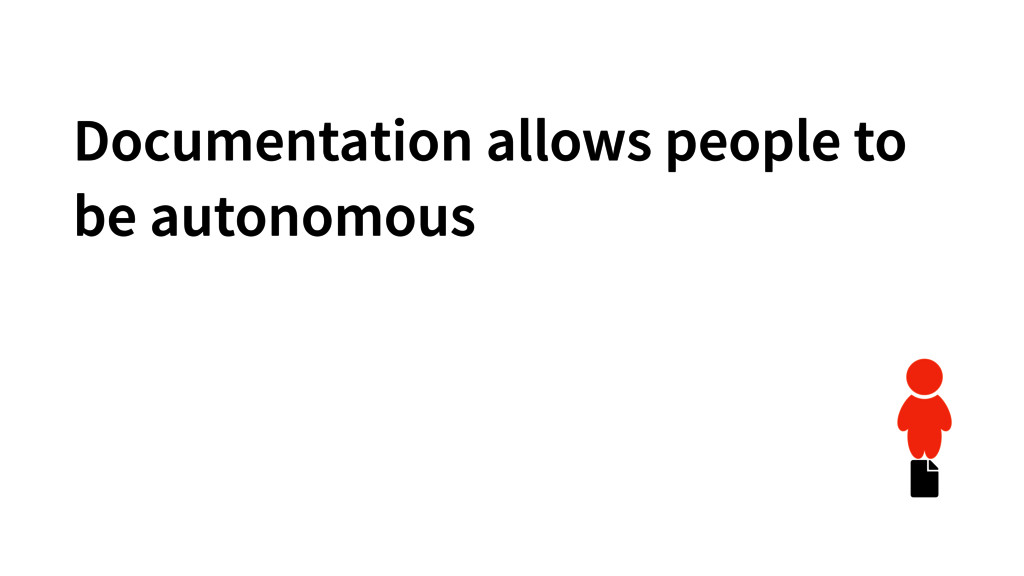 Documentation allows people to be autonomous