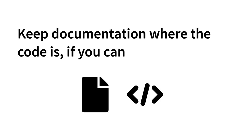 Keep documentation where the code is, if you can