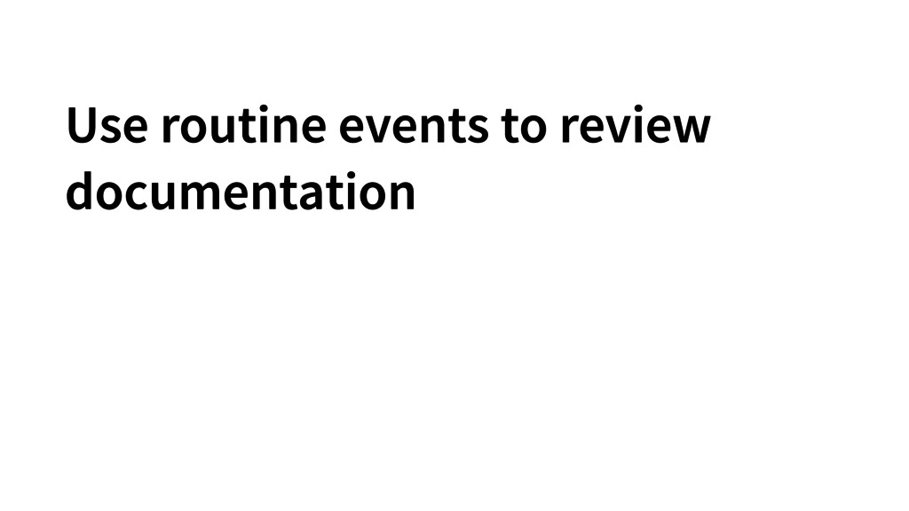 Use routine events to review documentation