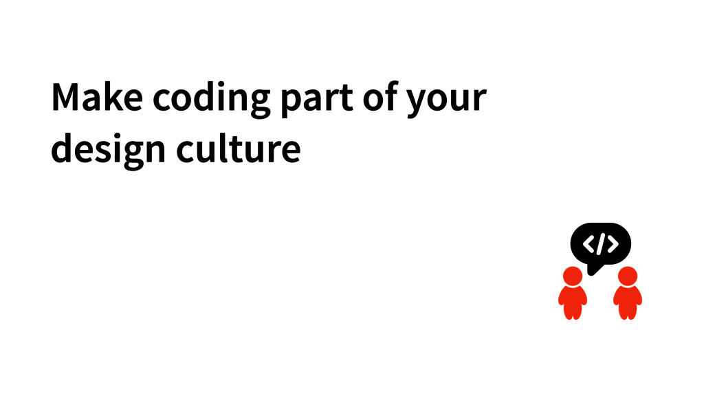 Make coding part of your design culture
