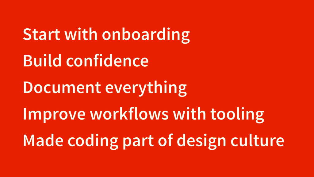 Start with onboarding Build confidence Document...