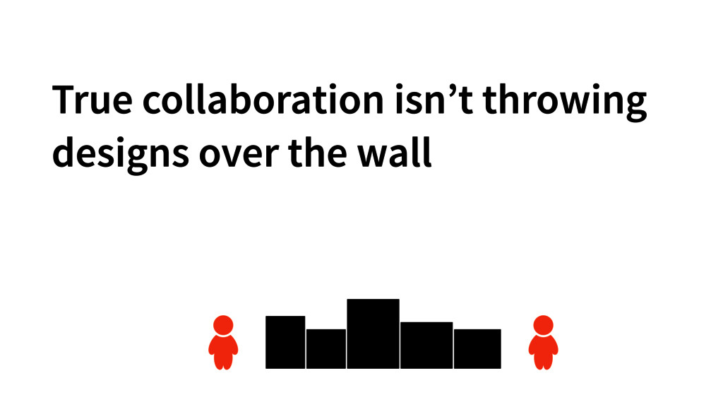 True collaboration isn't throwing designs over ...