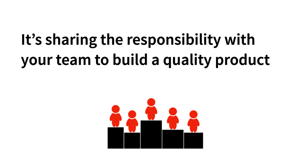 It's sharing the responsibility with your team ...
