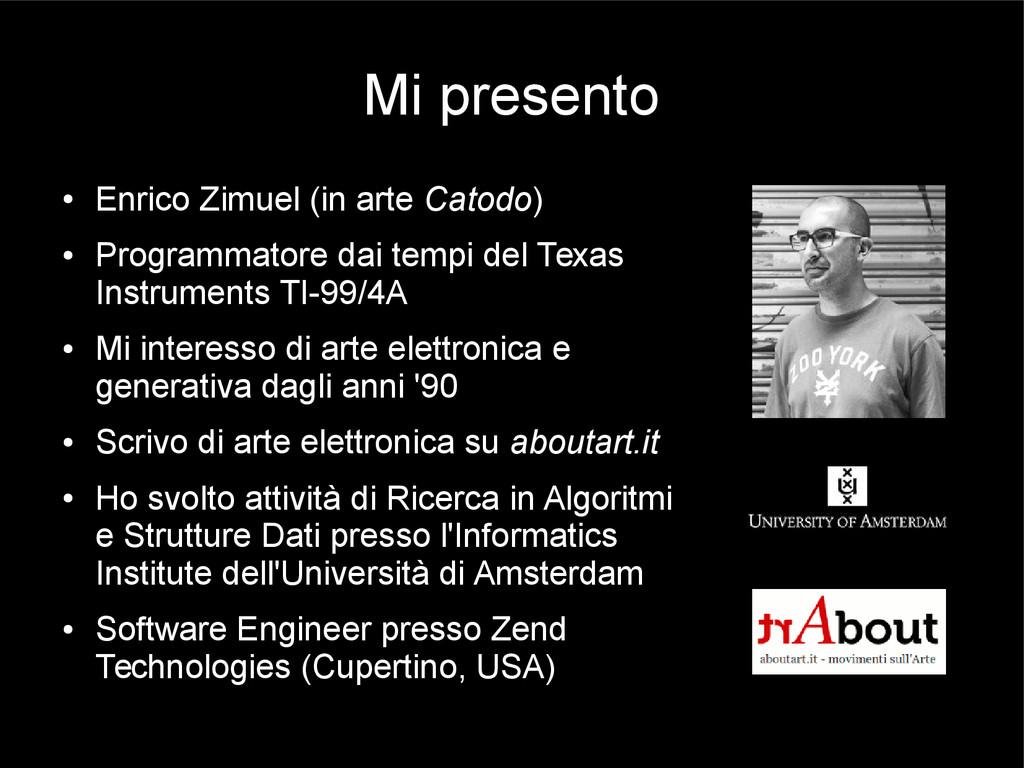 Mi presento ● Enrico Zimuel (in arte Catodo) ● ...