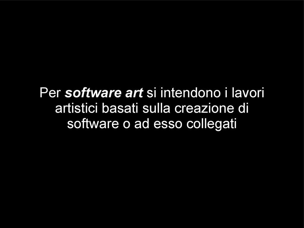 Per software art si intendono i lavori artistic...
