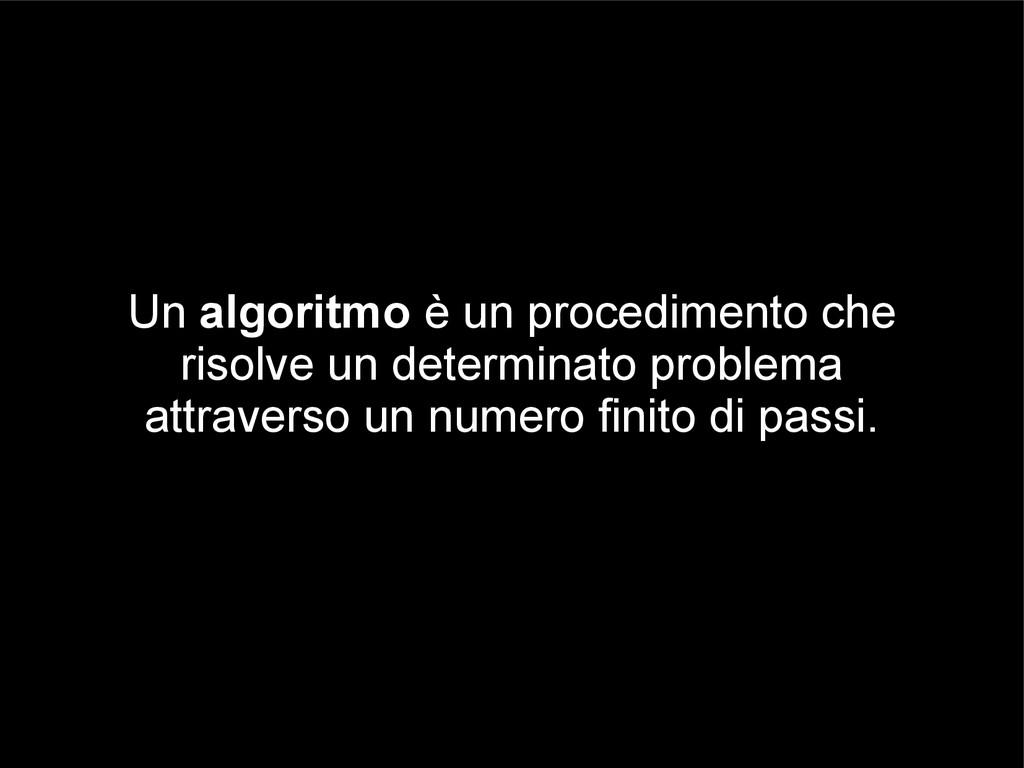 Un algoritmo è un procedimento che risolve un d...