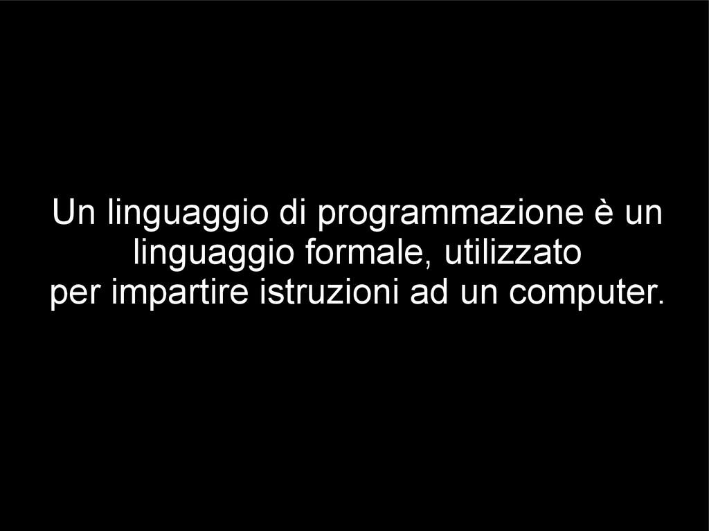 Un linguaggio di programmazione è un linguaggio...