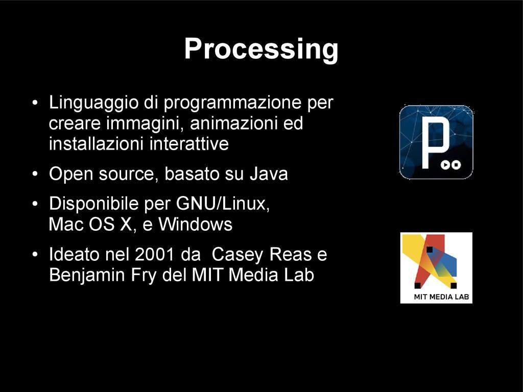 Processing ● Linguaggio di programmazione per c...