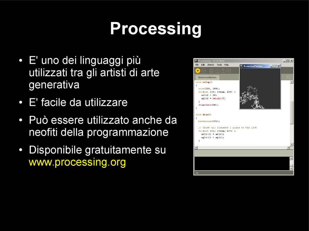 Processing ● E' uno dei linguaggi più utilizzat...