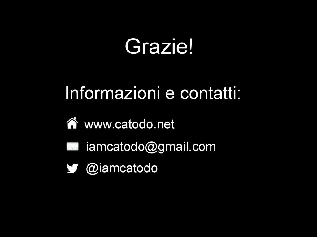 Grazie! Informazioni e contatti: www.catodo.net...