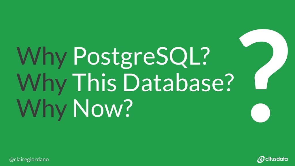 PGConfEU 2018 | Lisbon, Portugal Why PostgreSQL...