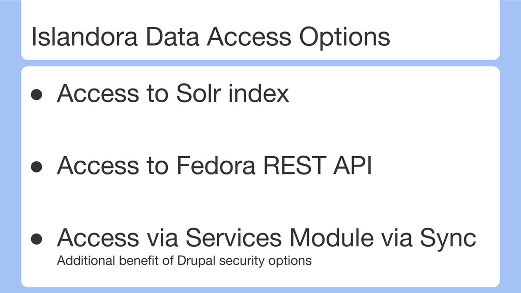 Islandora Data Access Options ● Access to Solr ...