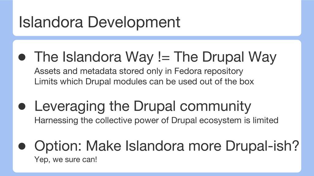 Islandora Development ● The Islandora Way != Th...