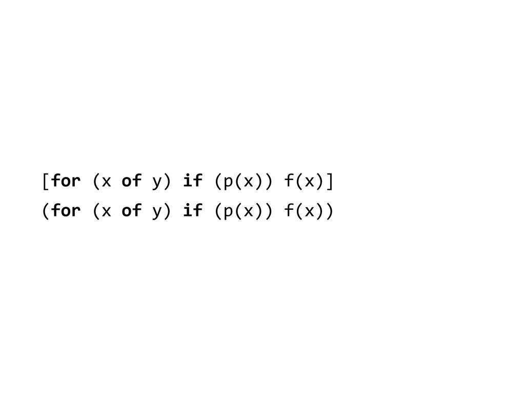[for (x of y) if (p(x)) f(x)]...