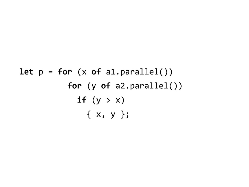 let p = for (x of a1.parallel...