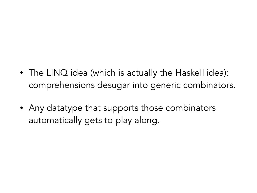 • The LINQ idea (which is actually the Haskell ...