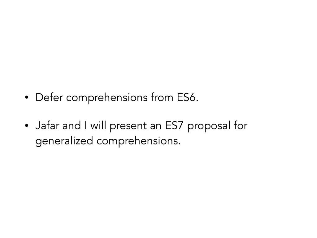 • Defer comprehensions from ES6. • Jafar and I ...
