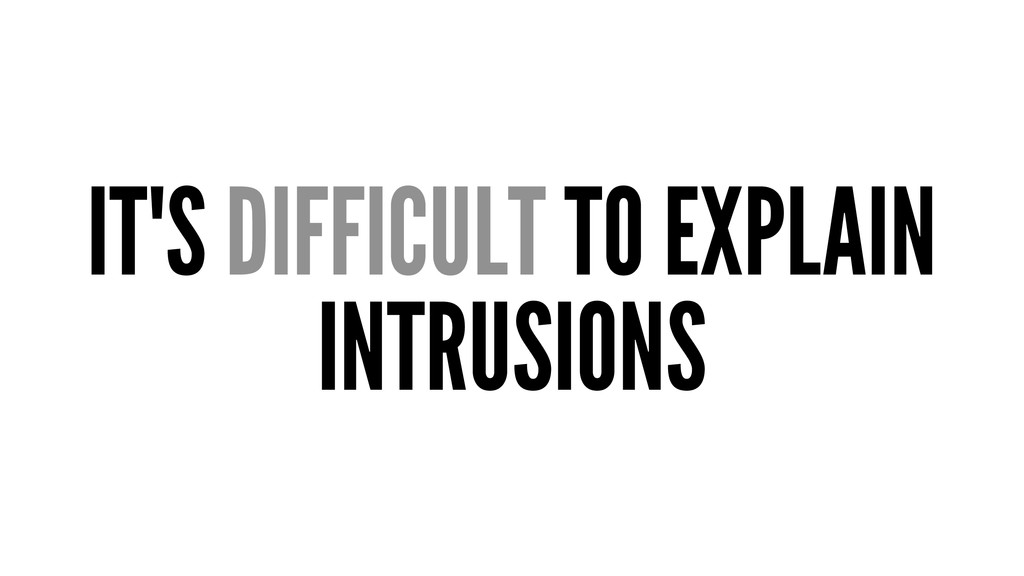IT'S DIFFICULT TO EXPLAIN INTRUSIONS