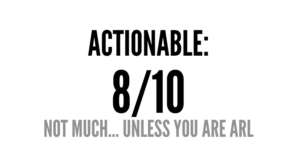 ACTIONABLE: 8/10 NOT MUCH... UNLESS YOU ARE ARL