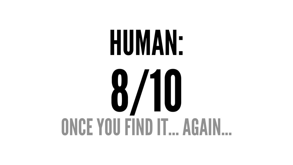 HUMAN: 8/10 ONCE YOU FIND IT... AGAIN...