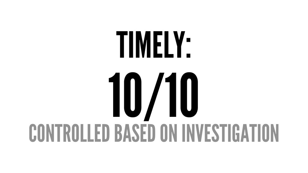 TIMELY: 10/10 CONTROLLED BASED ON INVESTIGATION