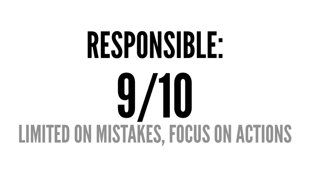 RESPONSIBLE: 9/10 LIMITED ON MISTAKES, FOCUS ON...