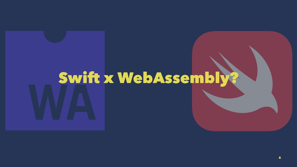 Swift x WebAssembly? 6