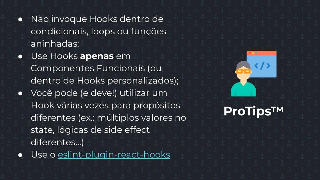 ProTips™ ● Não invoque Hooks dentro de condicio...