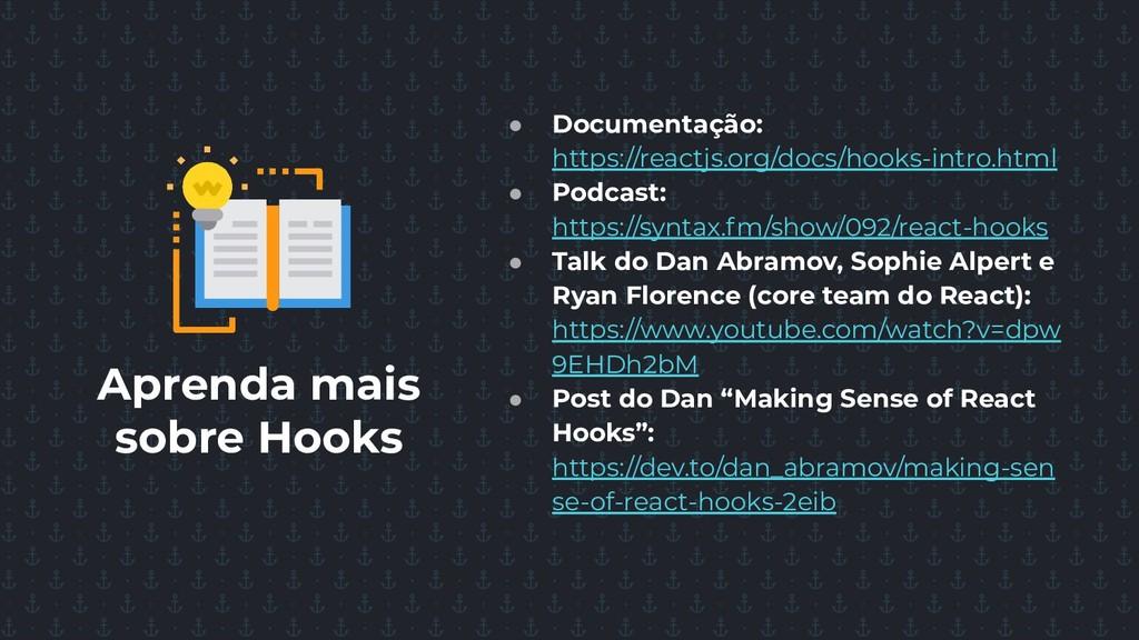 Aprenda mais sobre Hooks ● Documentação: https:...